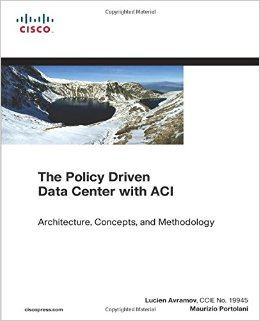 The Policy Driven Data Center with ACI: Architecture, Concepts, and Methodology